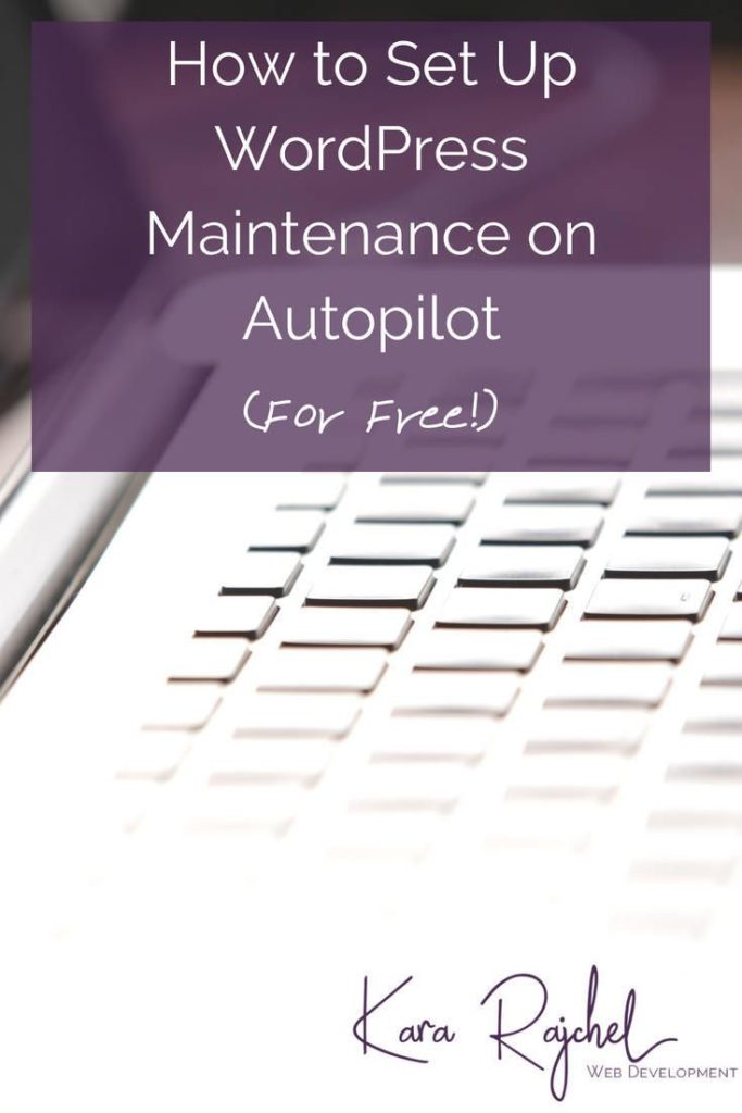 How to Set Up WordPress Maintenance on Autopilot (For Free)